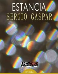 Estancia. Sergio Gaspar. Uno y Cero Ediciones