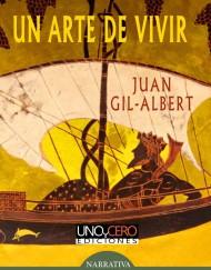Un arte de vivir. Juan Gil Albert. Uno y Cero Ediciones